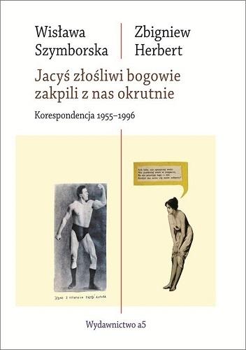 Jacyś złośliwi bogowie zakpili z nas okrutnie, Wisława Szymborska, Zbigniew Herbert